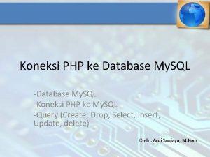 Koneksi PHP ke Database My SQL Koneksi PHP