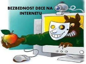 BEZBEDNOST DECE NA INTERNETU Bezbednost dece na Internetu