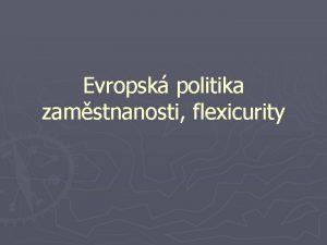 Evropsk politika zamstnanosti flexicurity Termn flexicurity Flexicurity je