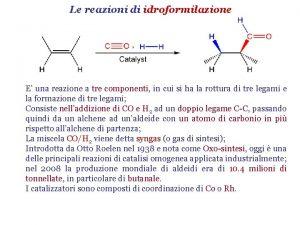 Le reazioni di idroformilazione E una reazione a