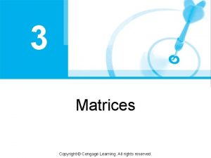 3 Matrices Copyright Cengage Learning All rights reserved