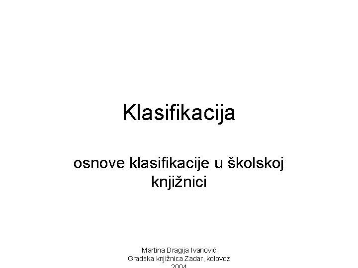 Klasifikacija osnove klasifikacije u kolskoj knjinici Martina Dragija