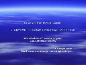 DEJAVNOSTI MARIE CURIE 7 OKVIRNI PROGRAM EVROPSKE SKUPNOSTI