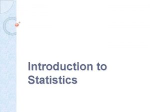 Introduction to Statistics Statistics refers to the body