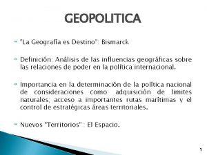 GEOPOLITICA La Geografa es Destino Bismarck Definicin Anlisis