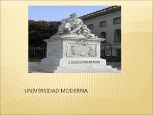 UNIVERSIDAD MODERNA UNIVERSIDADES MODERNAS Presentado por Belkis Aracely
