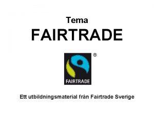 Tema FAIRTRADE Ett utbildningsmaterial frn Fairtrade Sverige Fairtrade