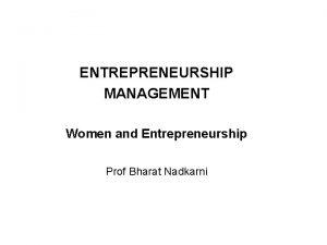 ENTREPRENEURSHIP MANAGEMENT Women and Entrepreneurship Prof Bharat Nadkarni
