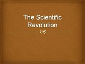 The Scientific Revolution Background to the Revolution Medieval