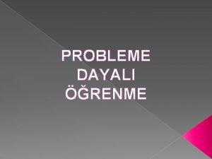 PROBLEME DAYALI RENME Probleme Dayal renmePD Nedir PD