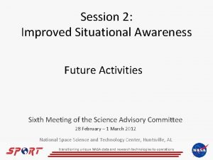 Session 2 Improved Situational Awareness Future Activities Sixth
