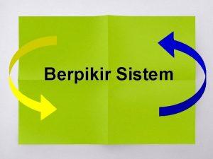 Berpikir Sistem Berpikir kreatif Suatu saat anda sebagai