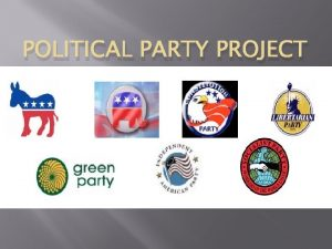 POLITICAL PARTY PROJECT Political Party Project Your task