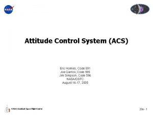 Attitude Control System ACS Eric Holmes Code 591