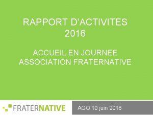 RAPPORT DACTIVITES 2016 ACCUEIL EN JOURNEE ASSOCIATION FRATERNATIVE