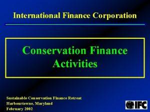 International Finance Corporation Conservation Finance Activities Sustainable Conservation