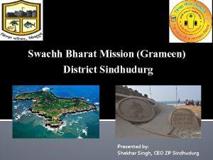 Swachh Bharat Mission Grameen District Sindhudurg Presented by