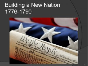 Building a New Nation 1776 1790 1 Freedom