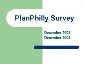 Plan Philly Survey December 2008 December 2009 Participation
