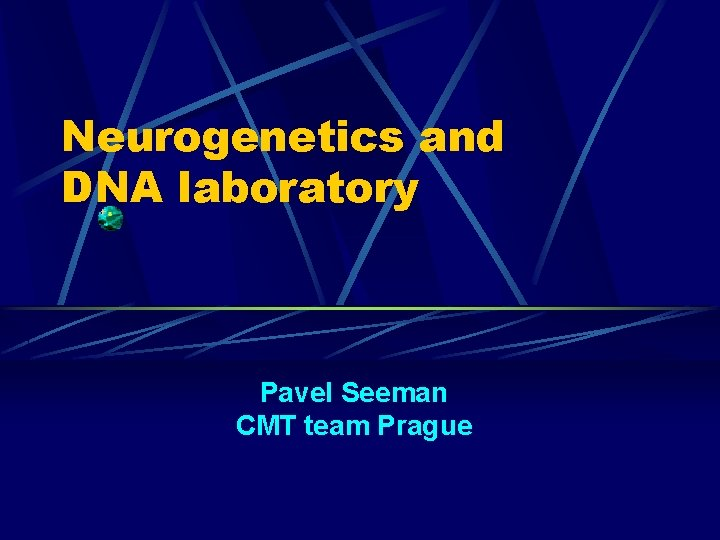Neurogenetics and DNA laboratory Pavel Seeman CMT team