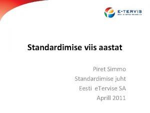 Standardimise viis aastat Piret Simmo Standardimise juht Eesti