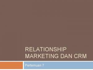 RELATIONSHIP MARKETING DAN CRM Pertemuan 7 CRM Programs