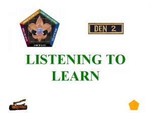 LISTENING TO LEARN 0 Listening To Learn 1