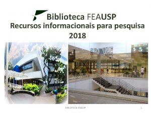 Biblioteca FEAUSP Recursos informacionais para pesquisa 2018 BIBLIOTECA
