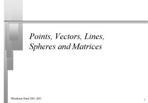 Points Vectors Lines Spheres and Matrices Anthony Steed