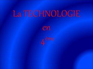 La TECHNOLOGIE en me 4 TECHNOLOGIE 4me 1