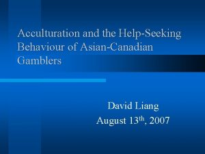 Acculturation and the HelpSeeking Behaviour of AsianCanadian Gamblers