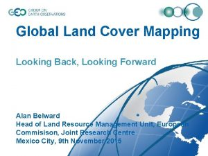 Global Land Cover Mapping Looking Back Looking Forward