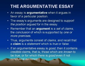 THE ARGUMENTATIVE ESSAY An essay is argumentative when