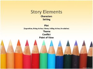 Story Elements Characters Setting Plot Exposition Rising Action