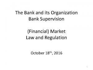The Bank and its Organization Bank Supervision Financial