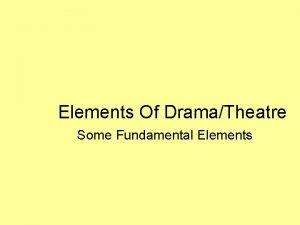 Elements Of DramaTheatre Some Fundamental Elements The Elements