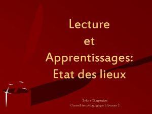 Lecture et Apprentissages Etat des lieux Sylvie Charpentier