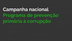 Campanha nacional Programa de preveno primria corrupo Stio