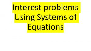 Interest problems Using Systems of Equations Interest Problems