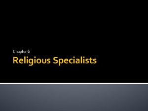 Chapter 6 Religious Specialists Introduction Religious specialists have