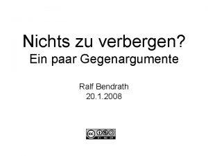 Nichts zu verbergen Ein paar Gegenargumente Ralf Bendrath