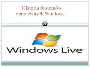 Historia Systemw operacyjnych Windows Spis Treci 1 Microsoft