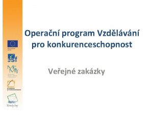Operan program Vzdlvn pro konkurenceschopnost Veejn zakzky Zdroje