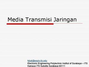 Media Transmisi Jaringan isbateepisits edu Electronic Engineering Polytechnic