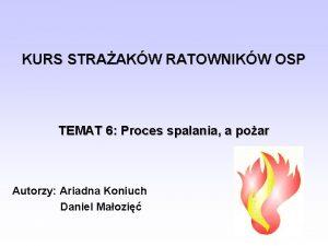 KURS STRAAKW RATOWNIKW OSP TEMAT 6 Proces spalania