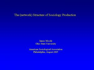 The network Structure of Sociology Production James Moody