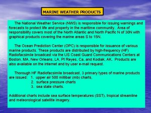 MARINE WEATHER PRODUCTS The National Weather Service NWS