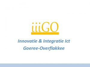 iii GO Innovatie Integratie Ict GoereeOverflakkee Werkgroep ICT