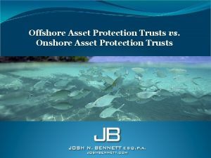Offshore Asset Protection Trusts vs Onshore Asset Protection