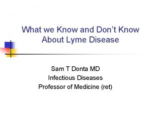 What we Know and Dont Know About Lyme
